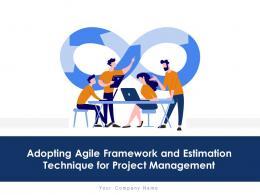 Adopting Agile Framework And Estimation Technique For Project Management Complete Deck