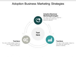 Adoption Business Marketing Strategies Ppt Powerpoint Presentation Slides Layout Ideas Cpb