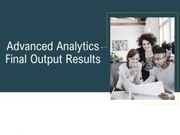Advanced Analytics Environment Advanced Analytics Final Output Results Ppt Themes