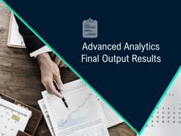 Advanced Analytics Final Output Results Data Integration Ppt Layout Ideas