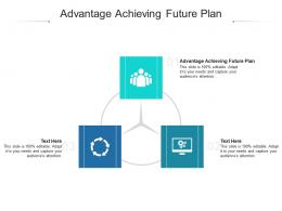 Advantage Achieving Future Plan Ppt Powerpoint Presentation Summary Graphics Template Cpb
