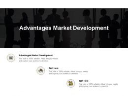 Advantages Market Development Ppt Powerpoint Presentation Infographic Template Cpb