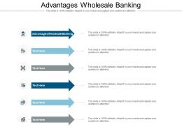 Advantages Wholesale Banking Ppt Powerpoint Presentation Inspiration Objects Cpb