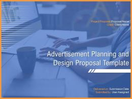 Advertisement Planning And Design Proposal Template Powerpoint Presentation Slides