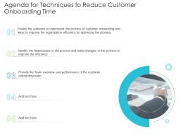 Agenda For Techniques To Reduce Customer Onboarding Time Techniques Reduce Customer Onboarding Time