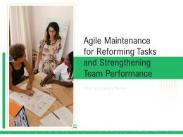 Agile Maintenance For Reforming Tasks And Strengthening Team Performance Complete Deck