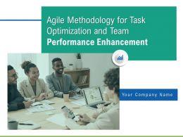 Agile Methodology For Task Optimization And Team Performance Enhancement Complete Deck
