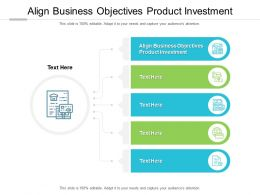 Align Business Objectives Product Investment Ppt Powerpoint Presentation Layouts Cpb