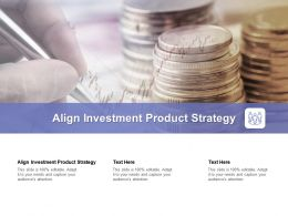 Align Investment Product Strategy Ppt Powerpoint Presentation Show Templates Cpb