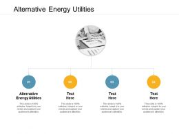 Alternative Energy And Utilities Ppt Powerpoint Presentation File Show Cpb