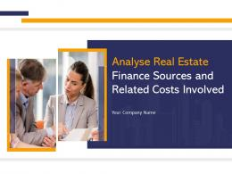 Analyse Real Estate Finance Sources And Related Costs Involved Complete Deck