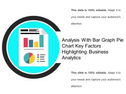 Analysis With Bar Graph Pie Chart Key Factors Highlighting Business Analytics