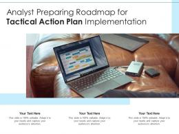Analyst Preparing Roadmap For Tactical Action Plan Implementation