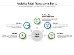 Analytics Retail Transactions Banks Ppt Powerpoint Presentation Summary Designs Cpb