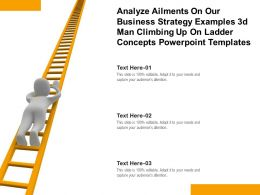 Analyze Ailments On Our Business Strategy Examples 3d Man Climbing Up On Ladder Concepts Templates