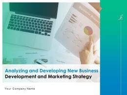 Analyzing And Developing New Business Development And Marketing Strategy Complete Deck