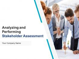 Analyzing And Performing Stakeholder Assessment Powerpoint Presentation Slides