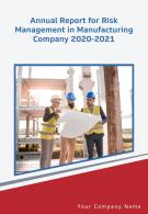 Annual Report For Risk Management In Manufacturing Company 2020 2021 PDF DOC PPT Document Report Template