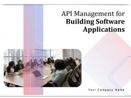 API Management For Building Software Applications Powerpoint Presentation Slides