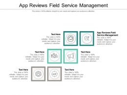 App Reviews Field Service Management Ppt Powerpoint Presentation Ideas Design Templates Cpb