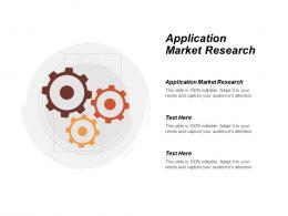 application_market_research_ppt_powerpoint_presentation_layouts_smartart_cpb_Slide01