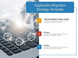 Application Migration Strategy Template Ppt Powerpoint Presentation File Display Cpb