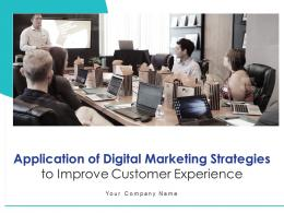 Application Of Digital Marketing Strategies To Improve Customer Experience Complete Deck