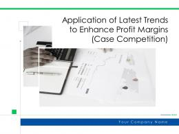 Application Of Latest Trends To Enhance Profit Margins Case Competition Complete Deck