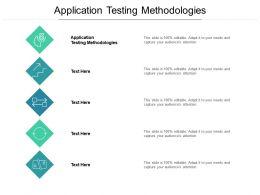 Application Testing Methodologies Ppt Powerpoint Presentation Show Styles Cpb