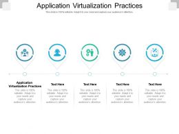 Application Virtualization Practices Ppt Powerpoint Presentation File Graphic Images Cpb