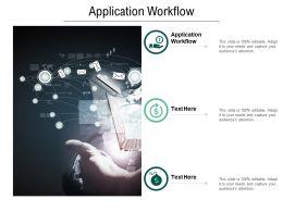 Application Workflow Ppt Powerpoint Presentation Model Slideshow Cpb