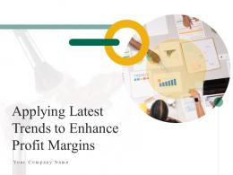 Applying Latest Trends To Enhance Profit Margins Powerpoint Presentation Slides
