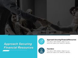 Approach Securing Financial Resources Ppt Powerpoint Presentation File Master Slide Cpb