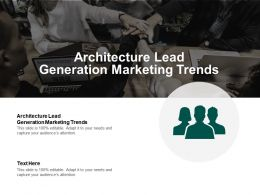 Architecture Lead Generation Marketing Trends Ppt Powerpoint Presentation Summary Templates Cpb