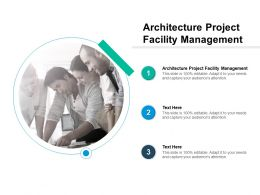Architecture Project Facility Management Ppt Powerpoint Presentation Slides Cpb