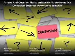 Arrows And Question Marks Written On Sticky Notes Our Confusion Business Powerpoint Template