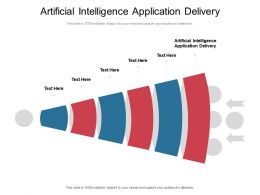 Artificial Intelligence Application Delivery Ppt Powerpoint Graphic Images Cpb