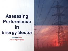 Assessing Performance In Energy Sector Powerpoint Presentation Slides