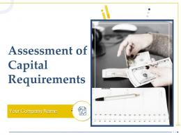 Assessment Of Capital Requirements Powerpoint Presentation Slides