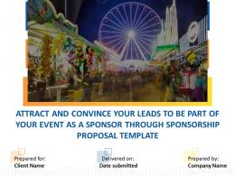 Attract And Convince Your Leads To Be Part Of Your Event As A Sponsor Through Sponsorship Proposal Template