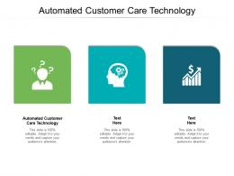 Automated Customer Care Technology Ppt Powerpoint Presentation Layouts Show Cpb