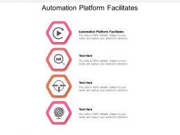 Automation Platform Facilitates Ppt Powerpoint Presentation Images Cpb