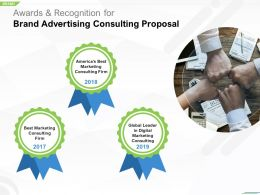Awards And Recognition For Brand Advertising Consulting Proposal Ppt Designs