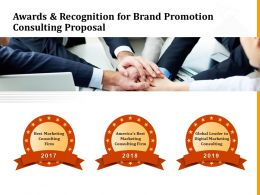 Awards And Recognition For Brand Promotion Consulting Proposal Ppt Layouts Skills