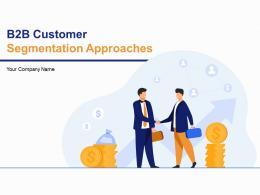 B2b Customer Segmentation Approaches Powerpoint Presentation Slides