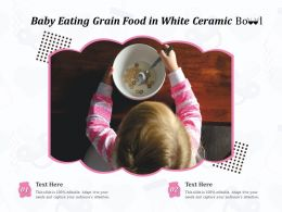 Baby Eating Grain Food In White Ceramic Bowl