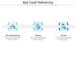 Bad Credit Refinancing Ppt Powerpoint Presentation Summary Templates Cpb
