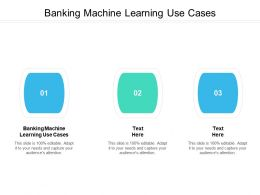 Banking Machine Learning Use Cases Ppt Powerpoint Presentation Icon Diagrams Cpb