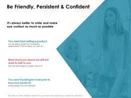 Be Friendly Persistent And Confident Opportunity Ppt Powerpoint Presentation Pictures Professional
