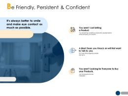 Be Friendly Persistent And Confident Planning A202 Ppt Powerpoint Presentation Diagram
